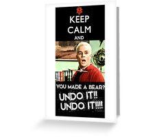 Spike - Keep Calm and You made a bear?? UNDO IT!! Greeting Card