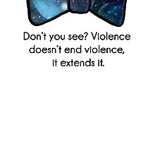 Violence doesn't end violence by MsHannahRB