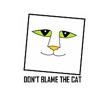 DON'T BLAME THE CAT Photographic Print