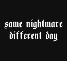 Same Nightmare. Different Day. T-Shirt