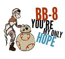 BB-8 You're my Only Hope Photographic Print