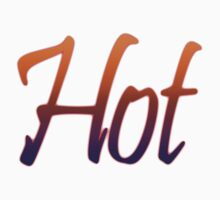 Hot, Red Hot, Hot stuff, Sizzle, Steam, Bake, Fry by TOM HILL - Designer