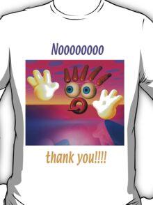 Noooooo  Thank You T-Shirt