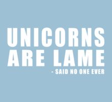 Unicorns Are Lame (Said No One EVER) by LandoDesign