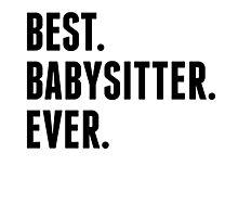 Best Babysitter Ever Photographic Print