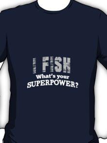 I Fish Superpower T-shirt T-Shirt