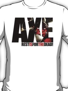 Axe T-shirt - Rest is for the dead! T-Shirt