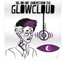 We do NOT understand the GLOWCLOUD Poster