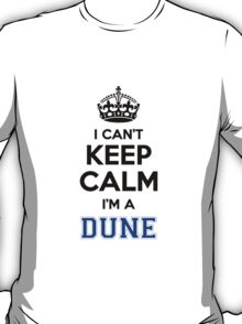 I cant keep calm Im a DUNE T-Shirt