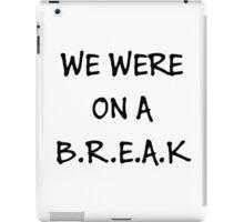 We were on a break (Black) iPad Case/Skin
