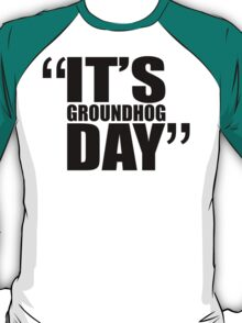 movie quotes: groundhog day T-Shirt