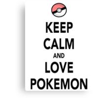 Keep Calm and Love Pokemon Canvas Print