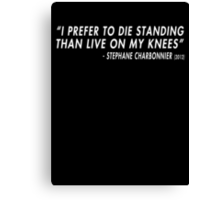 I Prefer To Die Standing Than Live On My Knees (Stephane Charbonnier) Canvas Print