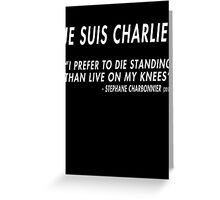 Je Suis Charlie - I Prefer To Die Standing Than Live On My Knees Greeting Card