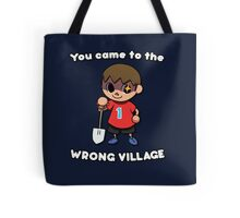 YOU CAME TO THE WRONG VILLAGE Tote Bag