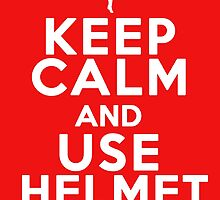 Keep Calm and Use Helmet White by SodapopVerse