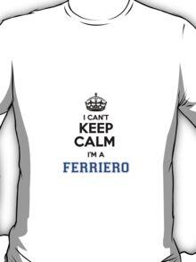 I cant keep calm Im a FERRIERO T-Shirt