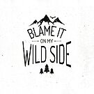 BLAME IT ON MY WILD SIDE by Magdalena Mikos