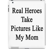 Real Heroes Take Pictures Like My Mom  iPad Case/Skin
