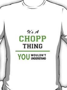 It's a CHOPP thing, you wouldn't understand !! T-Shirt