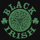 BLACK IRISH with Celtic Art by Greenbaby