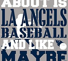 ALL I CARE ABOUT IS LA ANGELS BASEBALL by fancytees