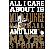 ALL I CARE ABOUT IS MILWAUKEE BASEBALL Photographic Print