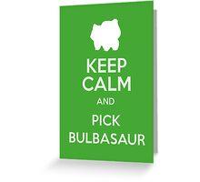 Keep Calm And Pick Bulbasaur Greeting Card