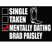 Mentally Dating Brad Paisley T-Shirt & Hoodies Photographic Print