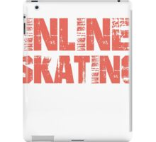 If You Don't Like Inline Skating T-shirt iPad Case/Skin