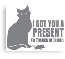 I got you a PRESENT no THANKS required cat with a mouse Canvas Print