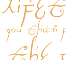 I would rather share a Lifetime with you than face all the Ages of the world alone! Arwen Sticker