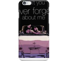Don't you every forget about me iPhone Case/Skin