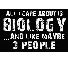 All I Care About is Biology and May be 3 Other People - T-Shirts & Hoodies Photographic Print