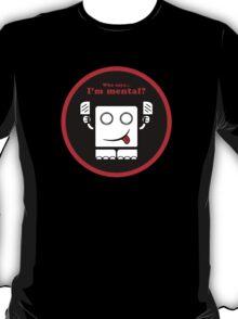Who says I'm mental? (v.02) T-Shirt