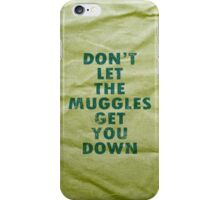 Don't Let The Muggles Get You Down - Harry Potter iPhone Case/Skin