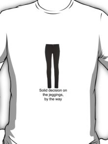 Corey Cott - Solid Decision On The Jeggings quote T-Shirt