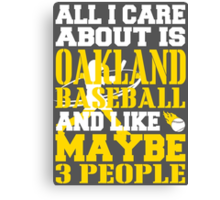 ALL I CARE ABOUT IS OAKLAND BASEBALL Canvas Print