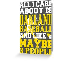 ALL I CARE ABOUT IS OAKLAND BASEBALL Greeting Card