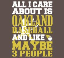 ALL I CARE ABOUT IS OAKLAND BASEBALL T-Shirt