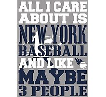 ALL I CARE ABOUT IS NEW YORK YANKEES BASEBALL Photographic Print