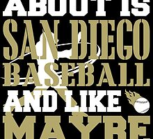 ALL I CARE ABOUT IS SAN DIEGO BASEBALL by fancytees