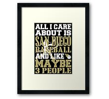 ALL I CARE ABOUT IS SAN DIEGO BASEBALL Framed Print