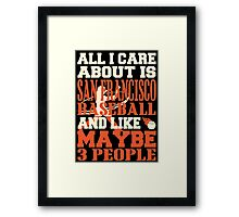 ALL I CARE ABOUT IS SAN FRANCISCO BASEBALL Framed Print