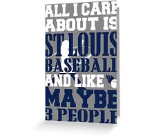 ALL I CARE ABOUT IS ST LOUIS BASEBALL Greeting Card