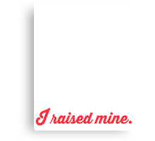 I Raised Mine Military Mom T-shirt Canvas Print