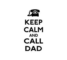Keep  Calm and Call Dad by CafePretzel