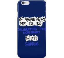If Anyone Needs Me - Garrus iPhone Case/Skin