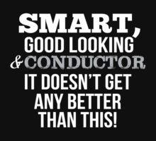 Smart Good Looking Conductor T-shirt T-Shirt