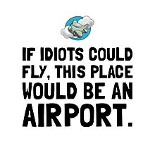 If Idiots Could Fly Photographic Print